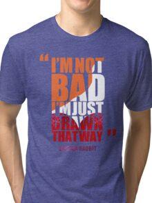 I'm not bad, I'm just drawn that way - Jessica Rabbit Tri-blend T-Shirt