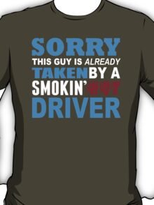 Sorry This Guy Is Already Taken By A Smokin Hot Driver - Unisex Tshirt T-Shirt