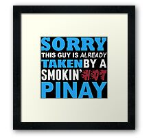 Sorry This Guy Is Already Taken By A Smokin Hot Pinay - Unisex Tshirt Framed Print