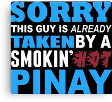 Sorry This Guy Is Already Taken By A Smokin Hot Pinay - Unisex Tshirt Canvas Print