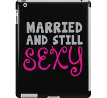 Married and still SEXY! iPad Case/Skin