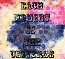 EACH MOMENT IS THE UNIVERSE by Heaven7
