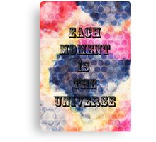 EACH MOMENT IS THE UNIVERSE Canvas Print
