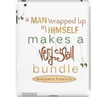 Benjamin Franklin Quote, A Man Wrapped Up iPad Case/Skin
