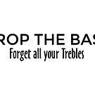 Drop the Bass - Forget all your Trebles by theshirtshops