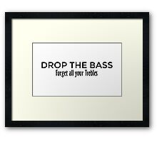 Drop the Bass - Forget all your Trebles Framed Print