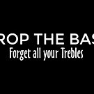 Drop the Bass - Forget all your Trebles (White) by theshirtshops