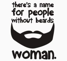 There's a name for a people without beards. Woman. by erinttt
