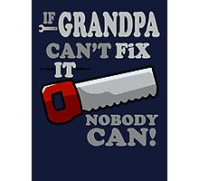 If Grandpa Can't Fix it, nobody can! Photographic Print
