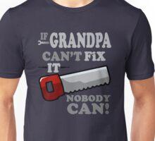 If Grandpa Can't Fix it, nobody can! Unisex T-Shirt