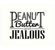 Peanut Butter & Jealous Art Print