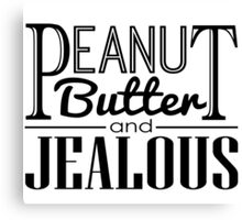 Peanut Butter & Jealous Canvas Print