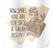 Merlin - How Small you are for such a Great Destiny Poster
