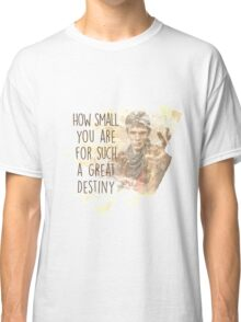 Merlin - How Small you are for such a Great Destiny Classic T-Shirt