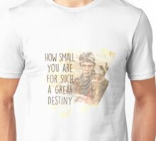 Merlin - How Small you are for such a Great Destiny Unisex T-Shirt