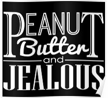Peanut Butter & Jealous (Dark) Poster