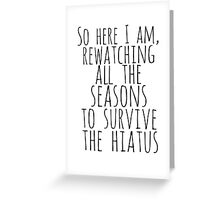 so here i am, rewatching all the seasons to survive the hiatus Greeting Card