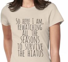 so here i am, rewatching all the seasons to survive the hiatus Womens Fitted T-Shirt