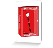 Break in case of fire Greeting Card