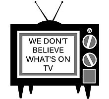 We Don't Believe What's on TV by walkingonmars