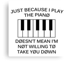 just because i play the piano Canvas Print