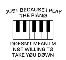 just because i play the piano Photographic Print