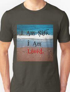 I am safe. I am loved. Unisex T-Shirt