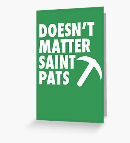 Doesn't Matter Saint Pats Greeting Card