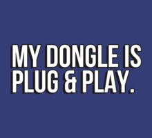 My dongle is plug and play by erinttt