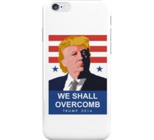We Shall Overcomb Donald Trump 2016 iPhone Case/Skin