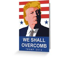 We Shall Overcomb Donald Trump 2016 Greeting Card