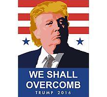 We Shall Overcomb Donald Trump 2016 Photographic Print