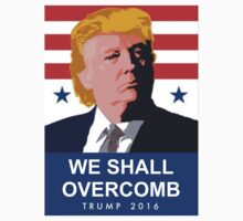 We Shall Overcomb Donald Trump 2016 by stickNgo