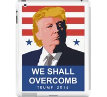 We Shall Overcomb Donald Trump 2016 iPad Case/Skin