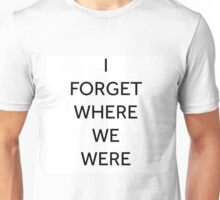 I Forget Where We Were (black text) Unisex T-Shirt