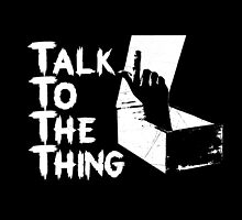 Talk to the Thing w by filippobassano