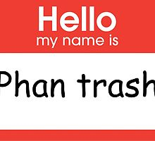 Hello My Name is Phan Trash by rebecca2217