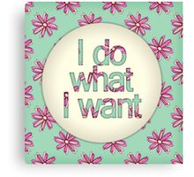 I do what I want Canvas Print