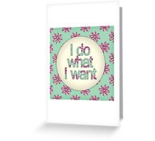 I do what I want Greeting Card