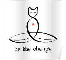 """Stylized Cat Meditator with """"Be The Change"""" in fancy text Poster"""