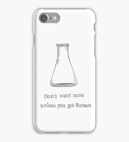 Don't Want None Unless You Got Bunsen. iPhone Case/Skin