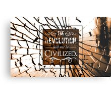 The Revolution will not be Civilized Metal Print