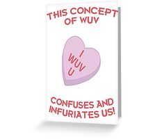 This Concept of Wuv Confuses and Infuriates Us! Greeting Card