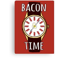 It's BACON TIME all the  TIME!! Canvas Print
