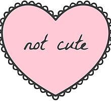Not Cute Heart by Moxie Graphics