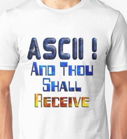 ASCII And Thou Shall Receive Unisex T-Shirt