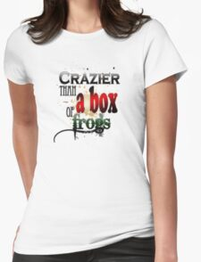 Crazier than a box of frogs Womens Fitted T-Shirt