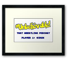 #Unbelievable! That Wrestling Podcast Tee - Huxy Framed Print