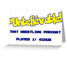 #Unbelievable! That Wrestling Podcast Tee - Huxy Greeting Card