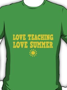 Love Teaching Love Summer! T Shirts, Stickers and Other Gifts T-Shirt